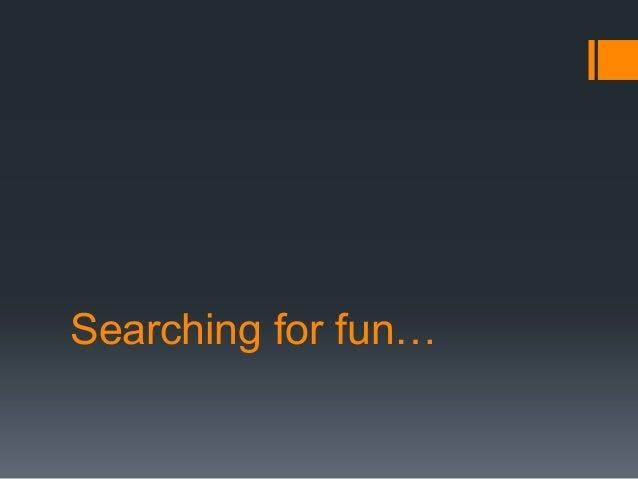 Searching for fun…