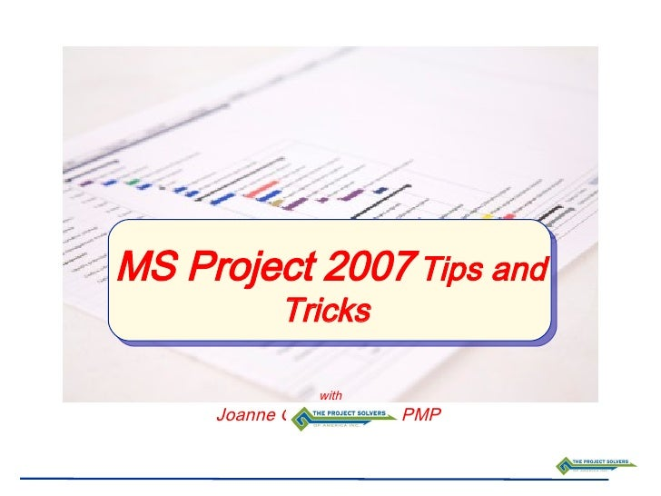 MS Project 2007  Tips and Tricks   with Joanne Greene-Blose, PMP