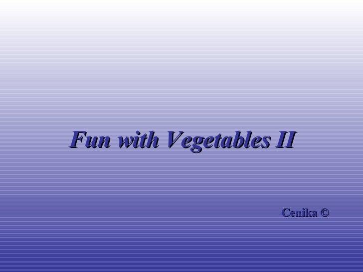 Fun with Vegetables II © Cenika