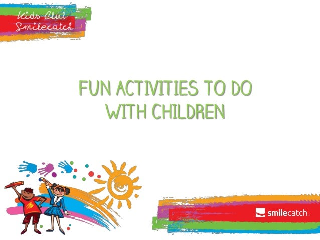 FUN ACTIVITIES TO DO WITH CHILDREN
