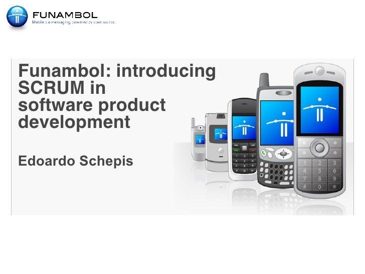 Funambol: introducing SCRUM in software product development  Edoardo Schepis