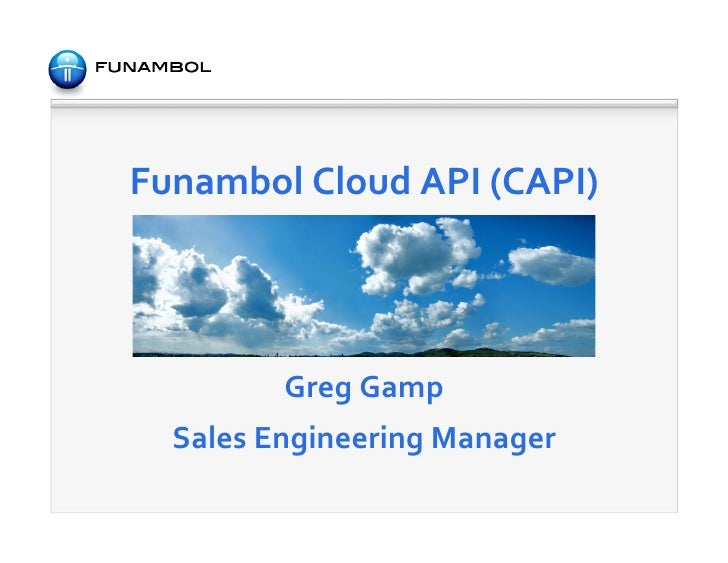 Funambol	  Cloud	  API	  (CAPI)                                 	              Greg	  Gamp	     Sales	  Engineering	  Mana...