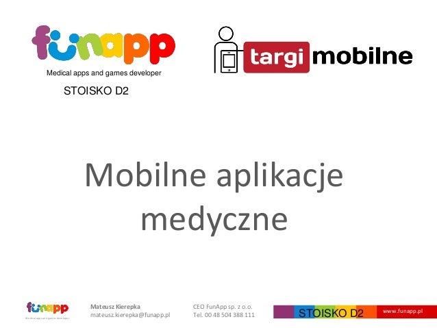 Medical apps and games developer CEO FunApp sp. z o.o. Tel. 00 48 504 388 111 Mateusz Kierepka mateusz.kierepka@funapp.pl ...