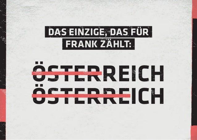 Österreich Österreich Das Einzige, das für Frank zählt: