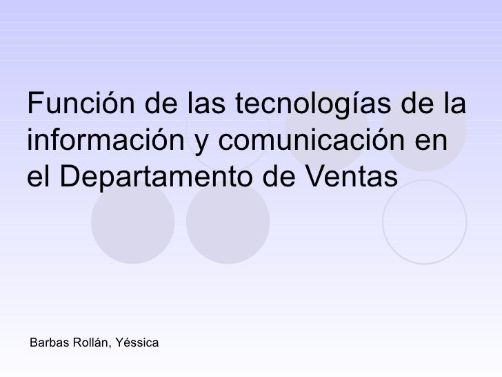 Función de las tecnologías de la información y comunicación en el Departamento de Ventas Barbas Rollán, Yéssica