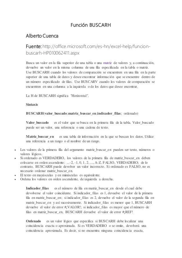 Función BUSCARH Alberto Cuenca Fuente: http://office.microsoft.com/es-hn/excel-help/funcion- buscarh-HP010062411.aspx Busc...
