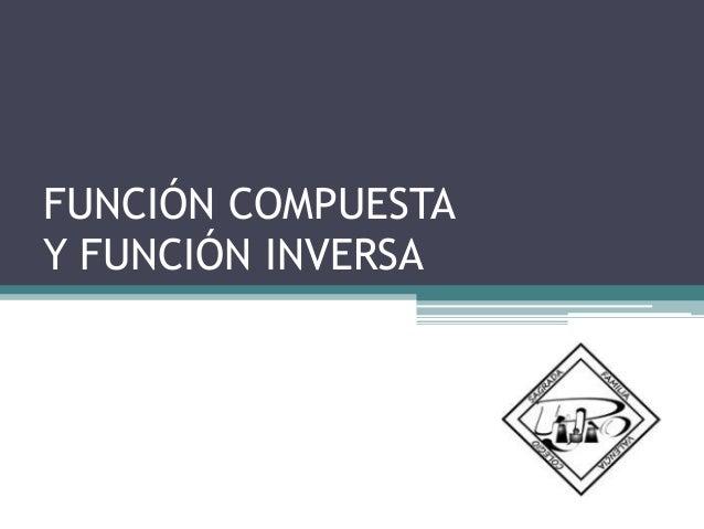 FUNCIÓN COMPUESTA Y FUNCIÓN INVERSA