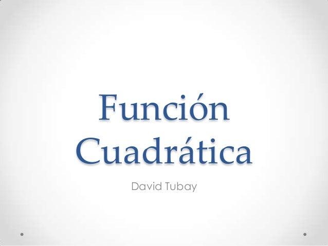 Función Cuadrática David Tubay