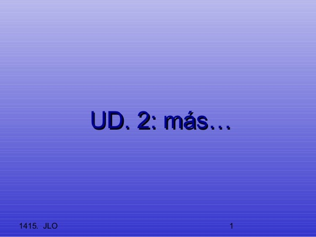 UUDD.. 22:: mmááss……  1415. JLO 1