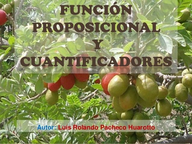 FUNCIÓNPROPOSICIONALYCUANTIFICADORESAutor: Luis Rolando Pacheco Huarotto