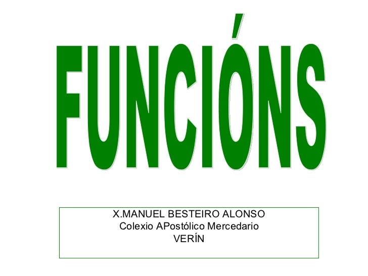 X.MANUEL BESTEIRO ALONSO Colexio APostólico Mercedario VERÍN FUNCIÓNS