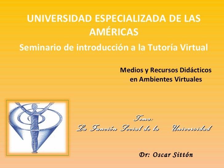 Medios y Recursos Didácticos en Ambientes Virtuales UNIVERSIDAD ESPECIALIZADA DE LAS AMÉRICAS Seminario de introducción a ...
