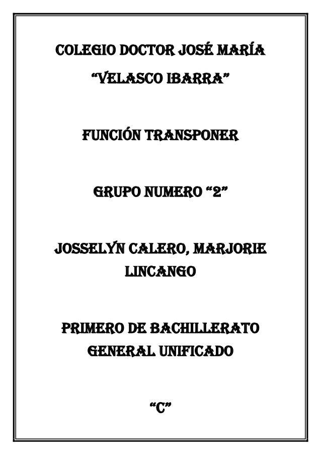 """Colegio Doctor José María """"Velasco Ibarra"""" Función transponer Grupo numero """"2"""" Josselyn Calero, marjorie lincango Primero ..."""