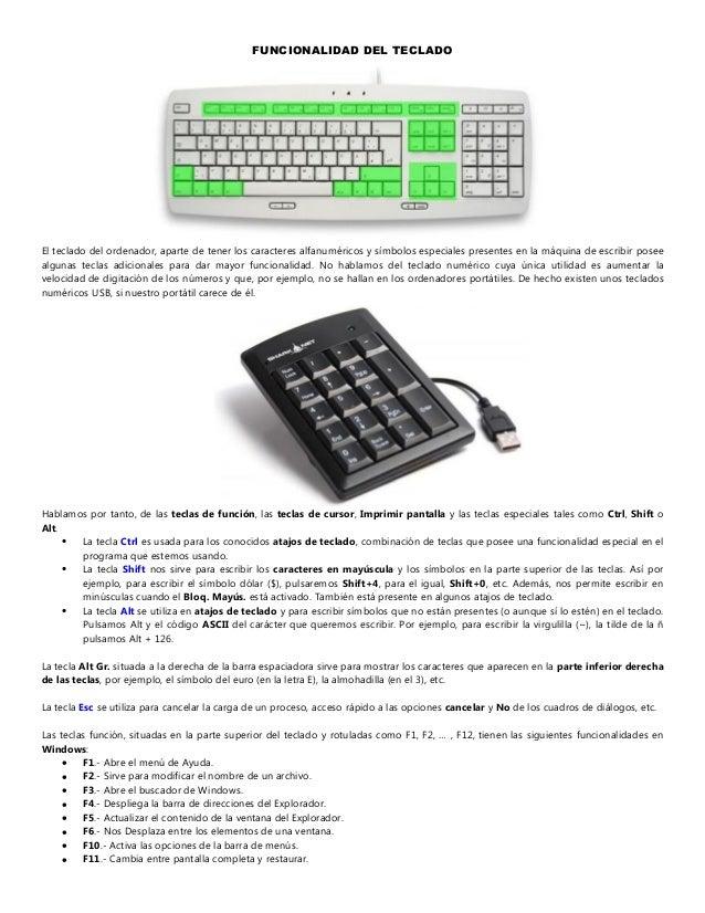 FUNCIONALIDAD DEL TECLADO El teclado del ordenador, aparte de tener los caracteres alfanuméricos y símbolos especiales pre...