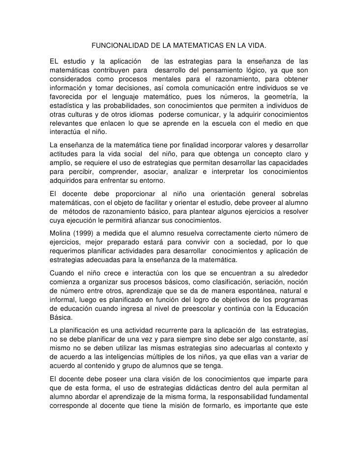 FUNCIONALIDAD DE LA MATEMATICAS EN LA VIDA.<br />EL estudio y la aplicación  de las estrategias para la enseñanza de las m...