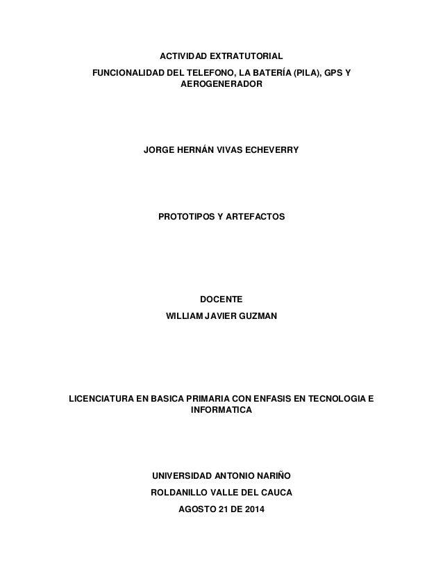 ACTIVIDAD EXTRATUTORIAL FUNCIONALIDAD DEL TELEFONO, LA BATERÍA (PILA), GPS Y AEROGENERADOR JORGE HERNÁN VIVAS ECHEVERRY PR...
