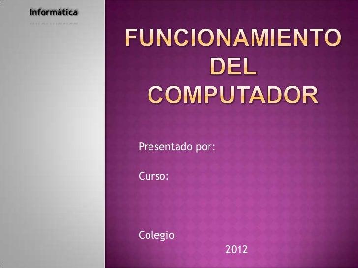 Informática              Presentado por:              Curso:              Colegio                                2012