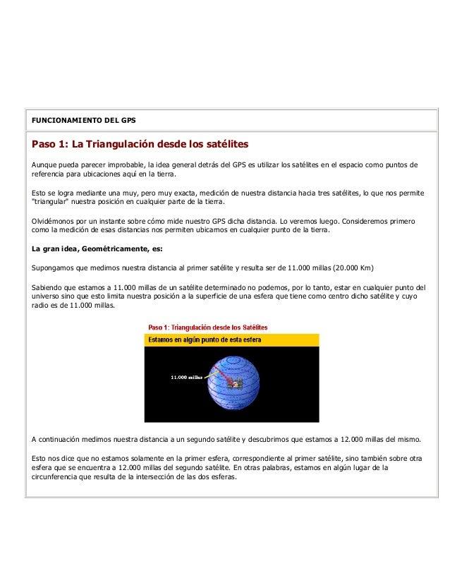 FUNCIONAMIENTO DEL GPSPaso 1: La Triangulación desde los satélitesAunque pueda parecer improbable, la idea general detrás ...