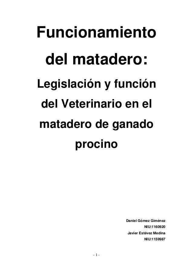 Funcionamiento del matadero: Legislación y función del Veterinario en el matadero de ganado procino Daniel Gómez Giménez N...