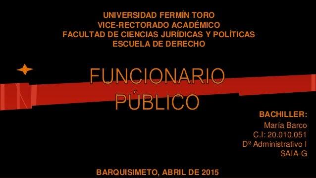 UNIVERSIDAD FERMÍN TORO VICE-RECTORADO ACADÉMICO FACULTAD DE CIENCIAS JURÍDICAS Y POLÍTICAS ESCUELA DE DERECHO BACHILLER: ...