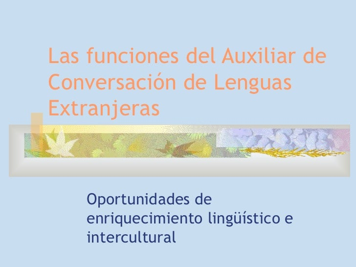 Las funciones del Auxiliar de Conversación de Lenguas Extranjeras Oportunidades de enriquecimiento lingüístico e intercult...