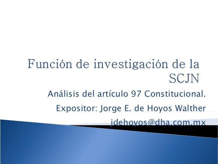 Análisis del artículo 97 Constitucional. Expositor: Jorge E. de Hoyos Walther [email_address]