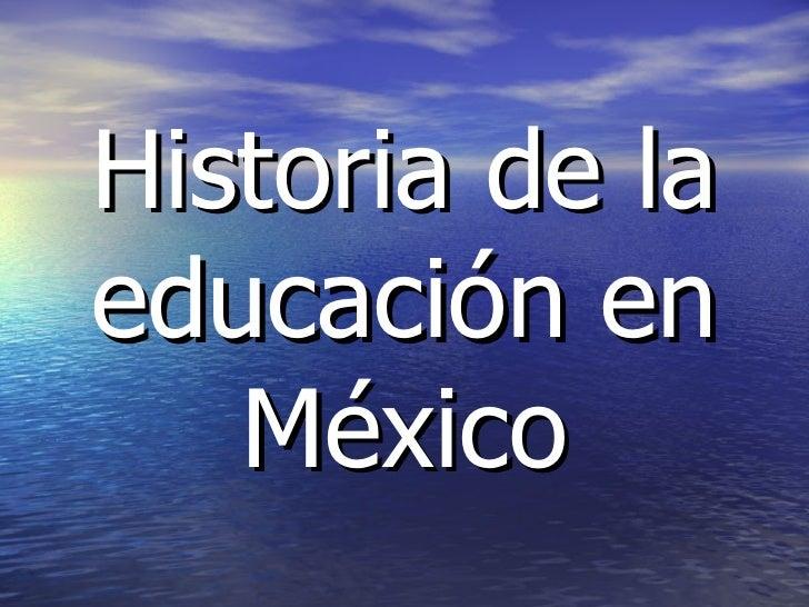 Historia de laeducación en   México
