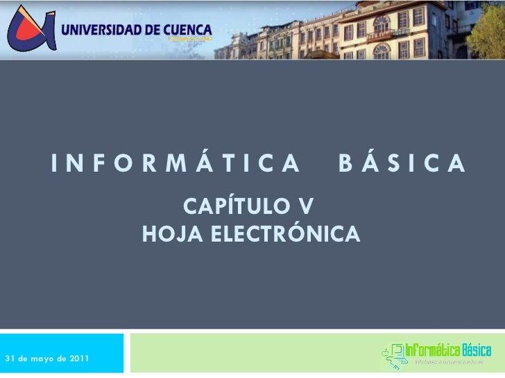 CAPÍTULO V  HOJA ELECTRÓNICA I N F O R M Á T I C A  B Á S I C A 31 de mayo de 2011