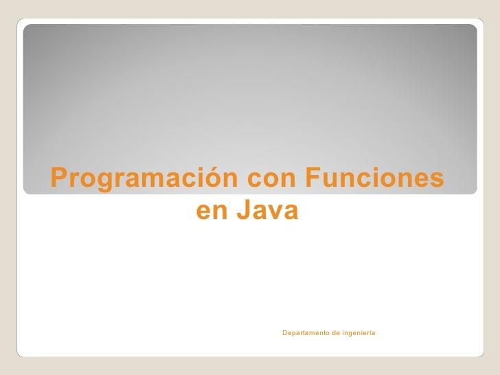 Programación con Funciones         en Java               Departamento de ingeniería