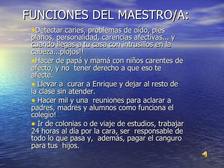 FUNCIONES DEL MAESTRO/A: <ul><li>Detectar caries, problemas de oído, pies planos, personalidad, carencias afectivas... y c...