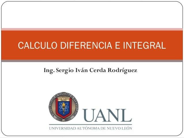 CALCULO DIFERENCIA E INTEGRAL     Ing. Sergio Iván Cerda Rodríguez