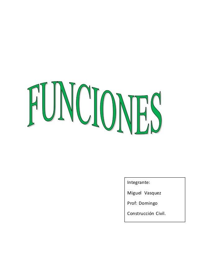 Integrante: Miguel Vasquez Prof: Domingo Construcción Civil.
