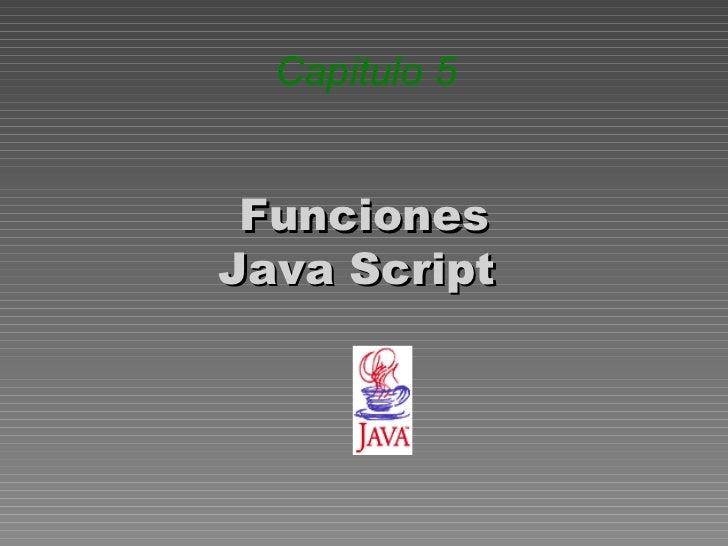Funciones Java Script  Capitulo  5