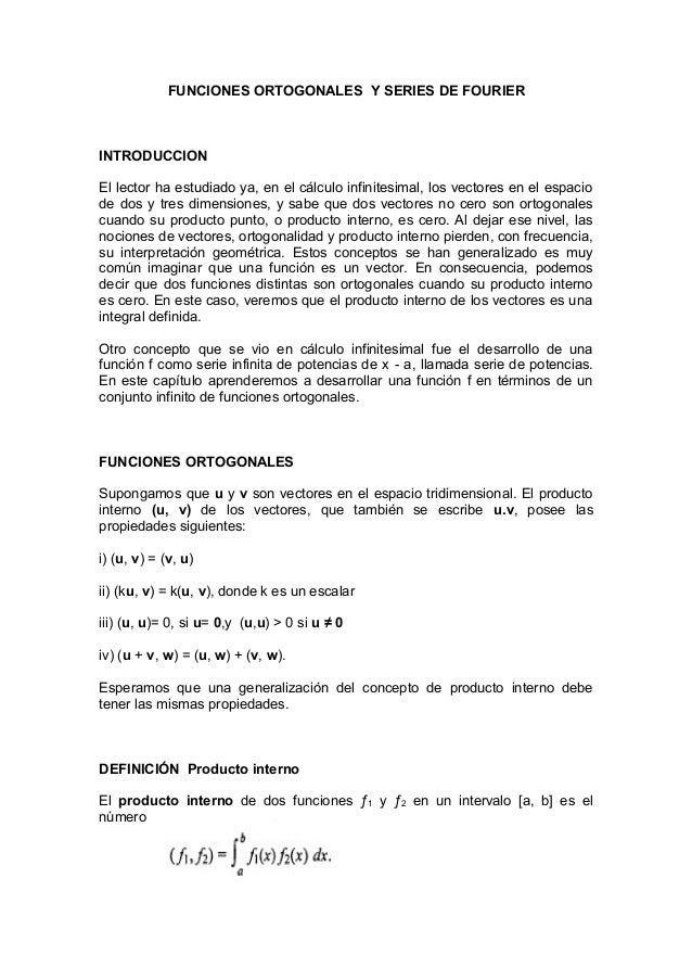 FUNCIONES ORTOGONALES Y SERIES DE FOURIER INTRODUCCION El lector ha estudiado ya, en el cálculo infinitesimal, los vectore...