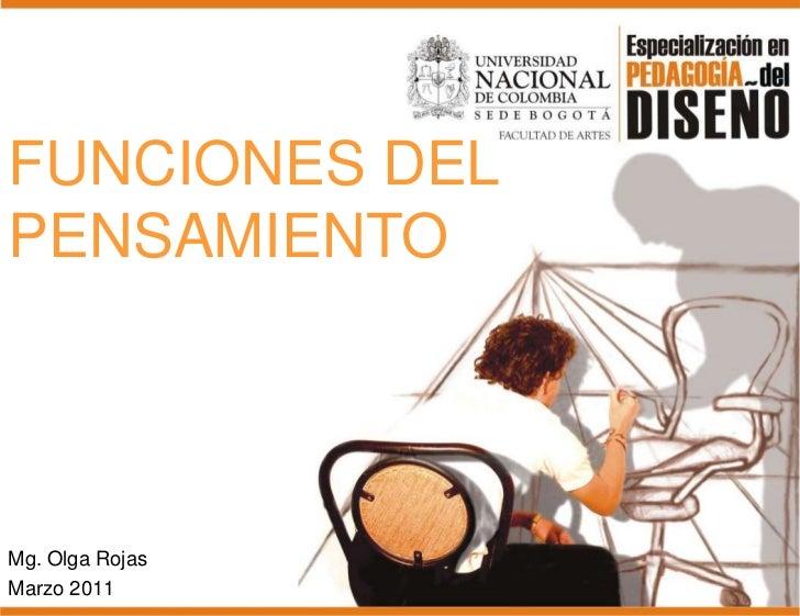 FUNCIONES DEL PENSAMIENTO<br />Mg. Olga Rojas<br />Marzo 2011<br />