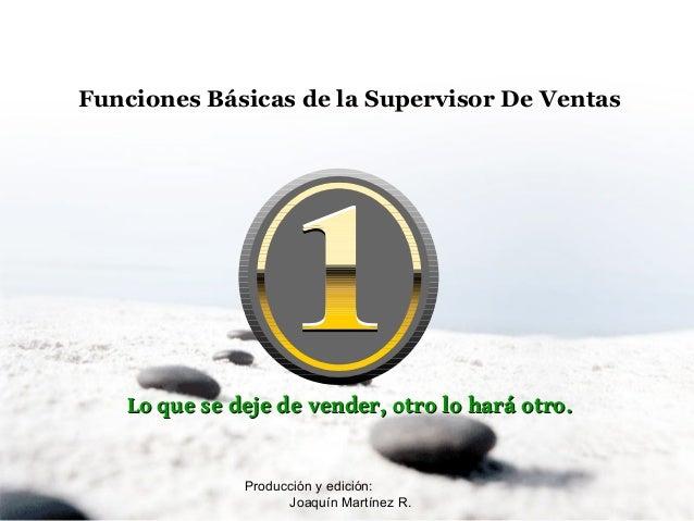 Funciones Básicas de la Supervisor De Ventas Lo que se deje de vender, otro lo hará otro.Lo que se deje de vender, otro lo...
