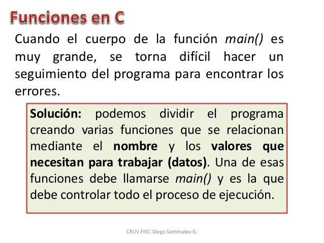 Cuando el cuerpo de la función main() es muy grande, se torna difícil hacer un seguimiento del programa para encontrar los...
