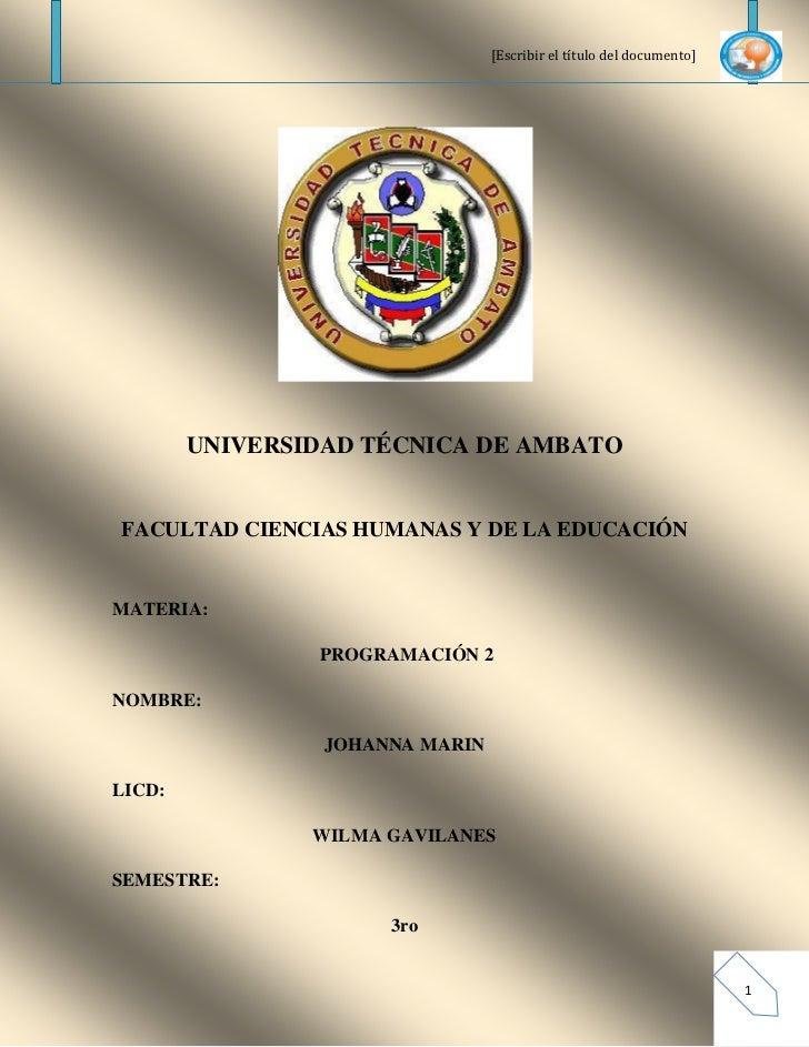 [Escribir el título del documento]        UNIVERSIDAD TÉCNICA DE AMBATOFACULTAD CIENCIAS HUMANAS Y DE LA EDUCACIÓNMATERIA:...