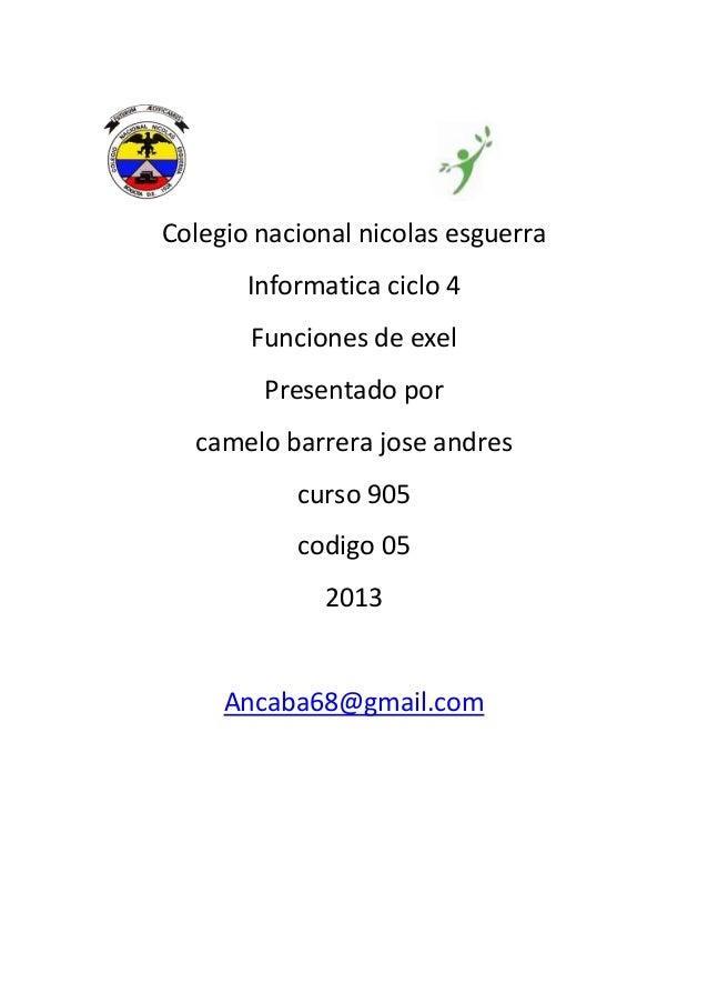 Colegio nacional nicolas esguerra       Informatica ciclo 4       Funciones de exel        Presentado por  camelo barrera ...