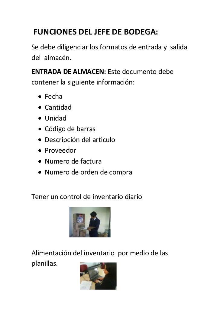 FUNCIONES DEL JEFE DE BODEGA: Se debe diligenciar los formatos de entrada y salida del almacén. ENTRADA DE ALMACEN: Este d...