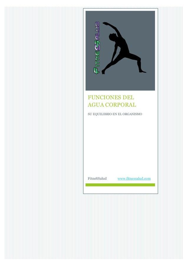 FUNCIONES DEL AGUA CORPORAL SU EQUILIBRIO EN EL ORGANISMO FitneSSalud www.fitnessalud.com