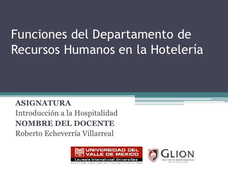 Funciones del Departamento de Recursos Humanos en la Hotelería<br />ASIGNATURA<br />Introducción a la Hospitalidad<br />NO...