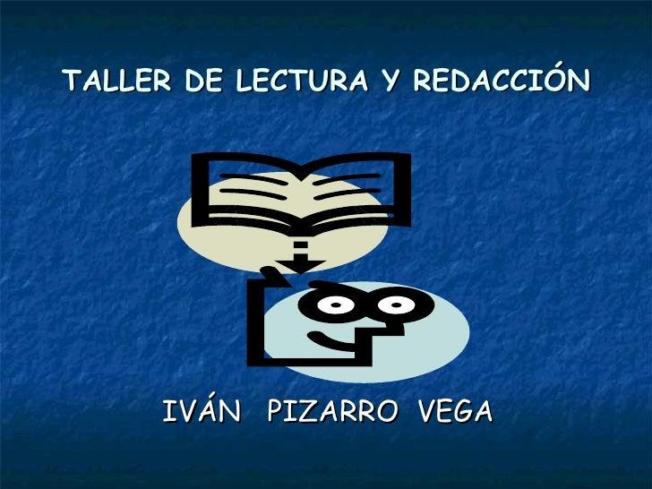 TALLER DE LECTURA Y REDACCIÓN  IVÁN  PIZARRO  VEGA