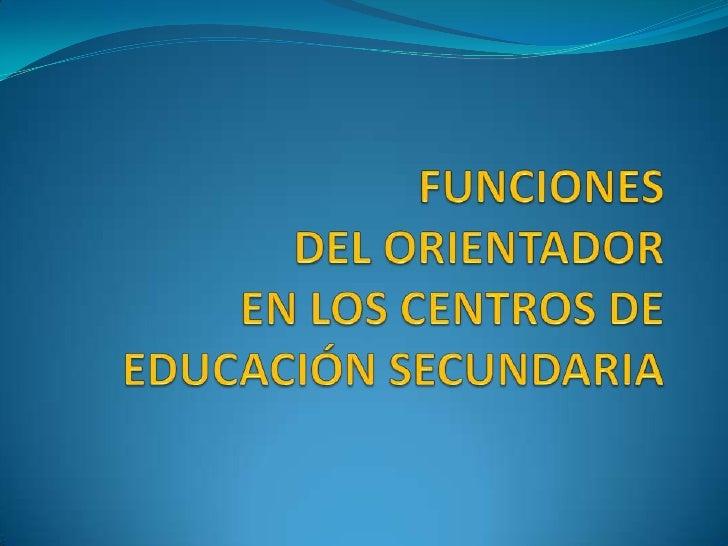 FUNCIONES DEL ORIENTADOR EN LOS CENTROS DE EDUCACIÓN SECUNDARIA<br />