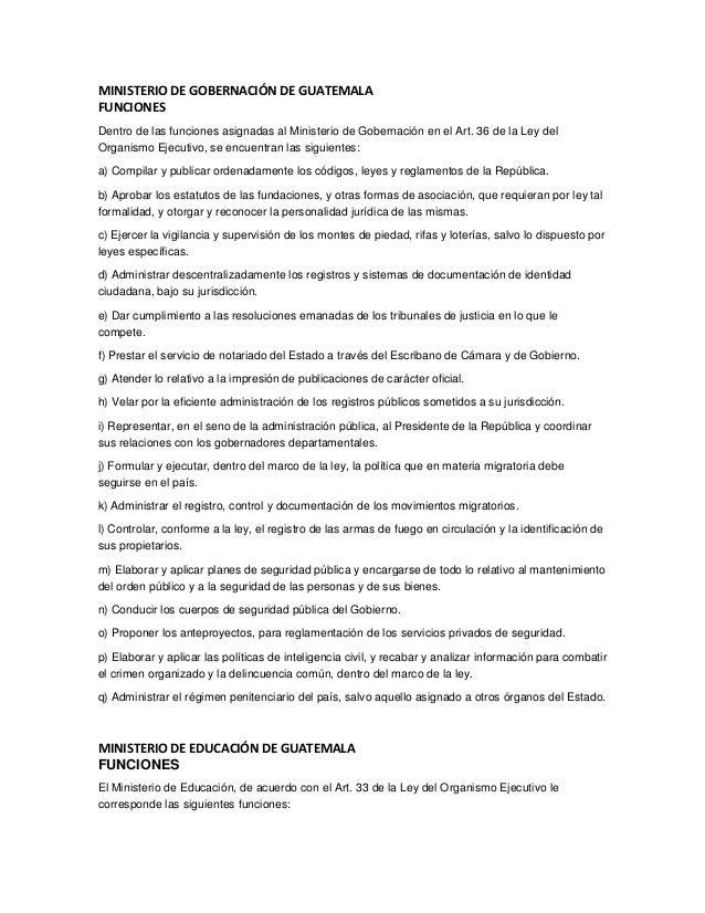 MINISTERIO DE GOBERNACIÓN DE GUATEMALAFUNCIONESDentro de las funciones asignadas al Ministerio de Gobernación en el Art. 3...