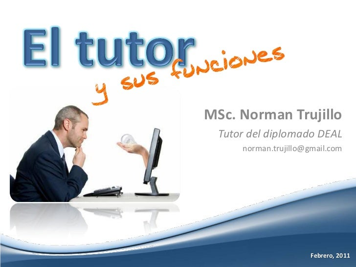 MSc. Norman Trujillo  Tutor del diplomado DEAL      norman.trujillo@gmail.com                       Febrero, 2011