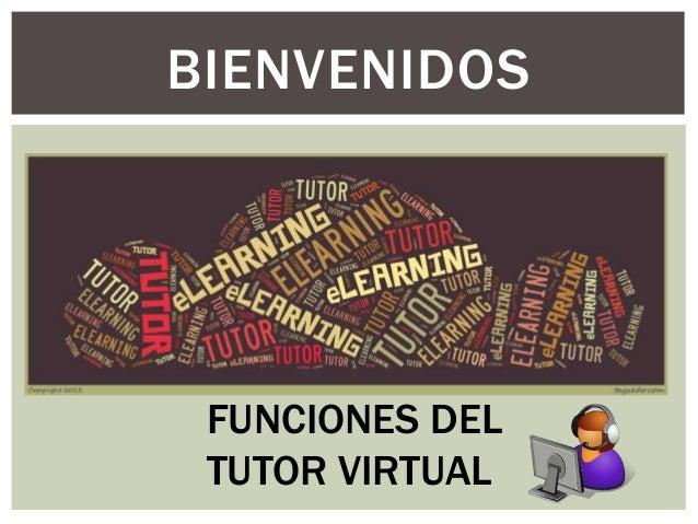 BIENVENIDOS FUNCIONES DEL TUTOR VIRTUAL