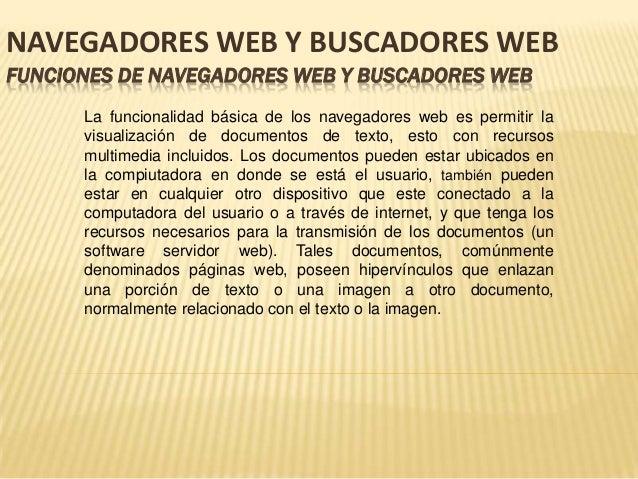 FUNCIONES DE NAVEGADORES WEB Y BUSCADORES WEBNAVEGADORES WEB Y BUSCADORES WEBLa funcionalidad básica de los navegadores we...
