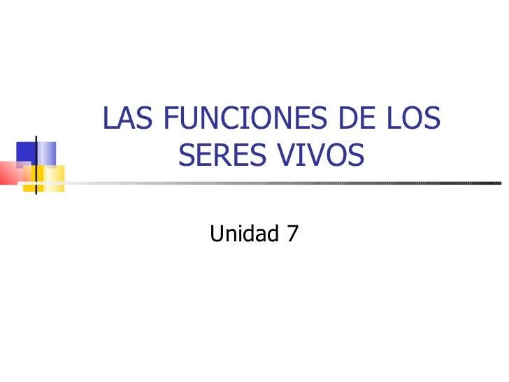 LAS FUNCIONES DE LOS SERES VIVOS Unidad 7