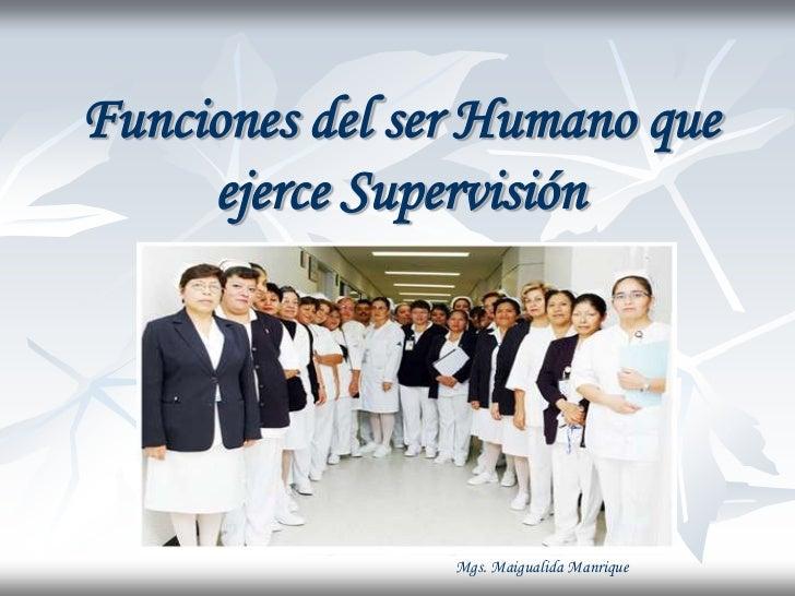 Funciones del ser Humano que     ejerce Supervisión                Mgs. Maigualida Manrique